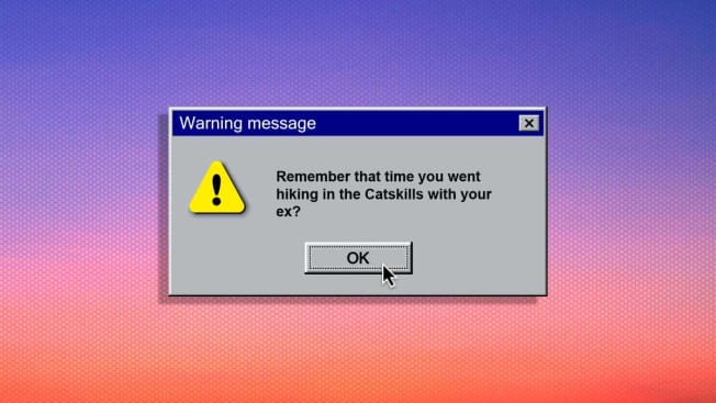 Vintage PC warning pop-up message that says: Remember that time you went hiking in the Catskills with your ex?