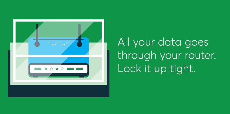 All your data goes through your router. Lock it up tightly
